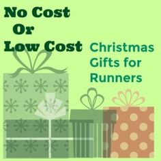 You have runners on your Christmas List? Here are some no-cost or low cost Christmas gifts for runners!