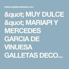 """"""" MUY DULCE """" MARIAPI Y MERCEDES GARCIA DE VINUESA GALLETAS DECORADAS: RECETA DE GALLETAS DE MANTEQUILLA"""
