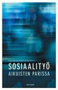 Kuvaus: Kirjassa paneudutaan aikuisten parissa tehtävän sosiaalityön ydinkysymyksiin ja jännitteisiin.