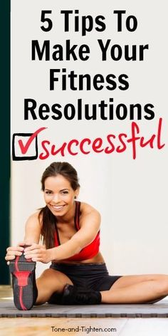 Want to really succeed at your fitness goal this year? These 5 tips will help you do it - guaranteed.   Tone-and-Tighten.com