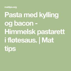 Pasta med kylling og bacon - Himmelsk pastarett i fløtesaus. Food And Drink, Math, Tips, Advice, Math Resources, Early Math, Mathematics