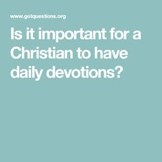 Is it important for a Christian to have daily devotions?