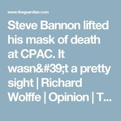Steve Bannon lifted his mask of death at CPAC. It wasn't a pretty sight | Richard Wolffe | Opinion | The Guardian