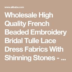 Wholesale High Quality French Beaded Embroidery Bridal Tulle Lace Dress Fabrics With Shinning Stones - Buy Lace Dress Fabric,Beaded Embroidery Bridal Laces Fabrics,French Tulle Lace Dress Fabric Product on Alibaba.com