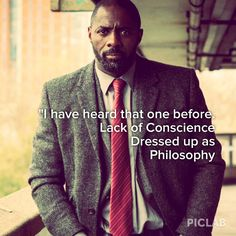 D.C.I. John Luther quote. Admire and appreciate this character's passionate moral compass.