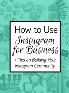How to Use Instagram for Business + Tips on Building Your Instagram Community