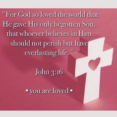 """""""For God so loved the world that He gave His only begotten Son, that whoever believes in Him should not perish but have everlasting life."""" John 3:16 •you are loved• Bible   Bible Verse  Scripture"""