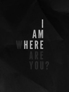 I am here. Where are you? Clever. Graphic design. Simple. Black and white.