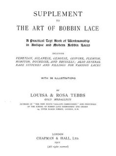 Supplement to The art of bobbin lace : a practical text book of workmanship in antique and modern bobbin lace : including Venetian, Milanese, Genoese, guipure, Flemish, Honiton, duchesse, and Brussels : also several rare stitches and fillings for various lace (1911) http://archive.org/details/cu31924050712276