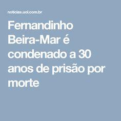 Fernandinho Beira-Mar é condenado a 30 anos de prisão por morte