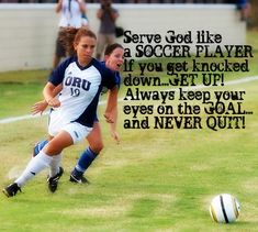 im not sure which to put this in.. soccer or Godly quotes!!!!