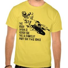 bcec5b8e7 The rider should never be the slowest part on the bike funny dirt bike  motocross racing sayings quotes t-shirts