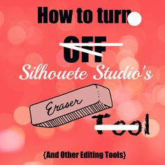Turning Off Eraser and Knife Tools in Silhouette Studio ~ Silhouette School