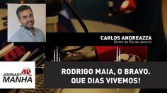 Rodrigo Maia, o bravo. Que dias vivemos! | Carlos Andreazza