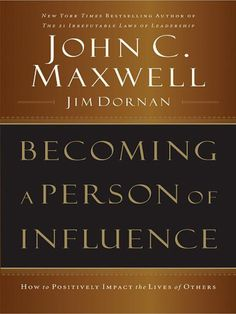Becoming A Person of Influence - How To Positively Impact the Lives of Others by John Maxwell
