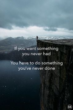 "My rule of life: #1 ""If you want something you never had, you have to do something you've never done."""