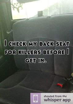 I check my back seat for killers before I get in.