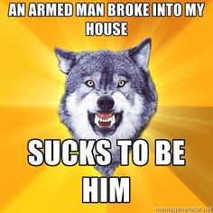 Courage Wolf via Meme Generator