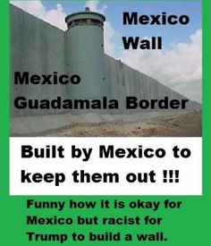 That's not all the racist things he says but yeah clearly they have no problem with walled borders