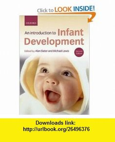 Introduction to Infant Development (9780199283057) Alan Slater, Michael Lewis , ISBN-10: 0199283052  , ISBN-13: 978-0199283057 ,  , tutorials , pdf , ebook , torrent , downloads , rapidshare , filesonic , hotfile , megaupload , fileserve