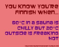 You know you're Finnish when in sauna is chilly, but outside is freaking hot. Those of us who lived in the U. can relate. Meanwhile In Finland, Humour And Wisdom, Finnish Sauna, Native Country, Cool Countries, My Heritage, Funny Facts, Helsinki, Finland