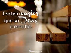 Existem vazios que só Deus preenche!