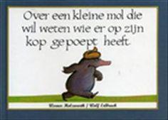 Over een kleine mol die wil weten wie er op zijn kop gepoept heeft / Mini editie http://www.bruna.nl/boeken/over-een-kleine-mol-die-wil-weten-wie-er-op-zijn-kop-gepoept-heeft-mini-editie-9789053413500