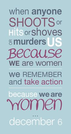 From NOW Communications, a poster in commemoration of the women killed at l'École Polytechnique de Montréal on December 6, 1989... and a call for remembrance to lead to action.