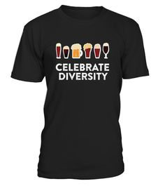 """# Celebrate Beer Diversity T-Shirt .   Perfect Gift Idea for Men / Women - Celebrate Beer Diversity Shirt. Awesome gift for your dad, brother, grandpa, husband, boyfriend, uncle, son, papa, poppy, uncle or nephew, girlfriend, sister, mother, friends, family. Beerfest festival accessories for beer lovers. Funny Drinking Tee with print """"Celebrate Beer Diversity"""". What kind of beer do you like? Brown Ale, Pale Ale, India Pale Ale, Porter, Stout, Belgian Beer, Wheat Beer, Pale Lagers and…"""