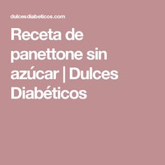 Receta de panettone sin azúcar | Dulces Diabéticos