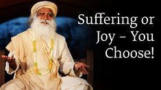 Suffering or Joy – You Choose! - Sadhguru