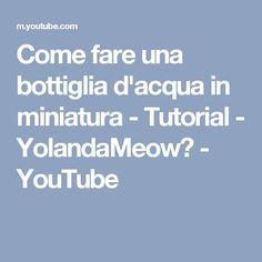 Come fare una bottiglia d'acqua in miniatura - Tutorial - YolandaMeow♡ - YouTube