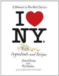 I Love New York: A Moment in New York Cuisine: Ingredients and Recipes