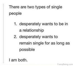 """67 Funny Single Memes - """"There are two types of single people: Desperately wants to be in a relationship. Desperately wants to remain single for as long as possible. Funny Single Memes, Single Jokes, Funny Relatable Memes, Funny Texts, Hilarious Memes, Single Life Funny, Love Being Single, How To Be Single, Single Af"""