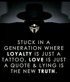 Positive Quotes : Stuck in a generation where loyalty is just a tattoo. - Hall Of Quotes Positive Quotes, Motivational Quotes, Inspirational Quotes, V For Vendetta Quotes, V Pour Vendetta, Movie Quotes, Life Quotes, Daily Quotes, Question Everything