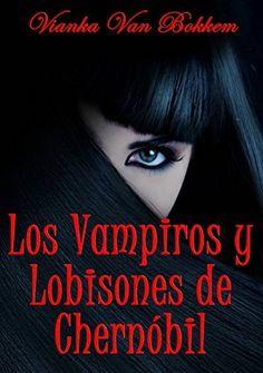 Los vampiros y lobisones de Chernóbil (Spanish Edition) by Vianka Van Bokkem, http://www.amazon.com/dp/B00KWAOEC8/ref=cm_sw_r_pi_dp_X1ejub0ZCWDZE