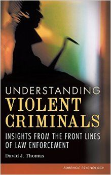 Understanding Violent Criminals : Insights From the Front Lines of Law Enforcement | Thomas, David | Crime Criminal psychology Violent crimes--Psychological aspects | HV6080 .T546 2014 EBSCO
