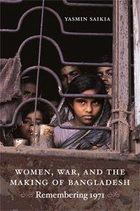 Yasmin Saikia - Women, War, and the Making of Bangladesh: Remembering 1971 Duke University Press, Greek Tragedy, Women In History, Great Books, Acting, Ebooks, It Cast, Author, War