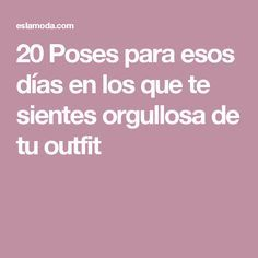 20 Poses para esos días en los que te sientes orgullosa de tu outfit