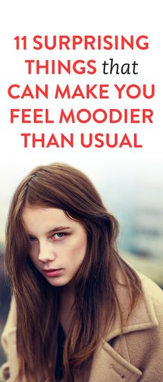 11 Surprising Things That Can Make You Feel Moodier Than usual