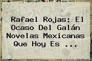 http://tecnoautos.com/wp-content/uploads/imagenes/tendencias/thumbs/rafael-rojas-el-ocaso-del-galan-novelas-mexicanas-que-hoy-es.jpg Rafael Rojas. Rafael Rojas: el ocaso del galán novelas mexicanas que hoy es ..., Enlaces, Imágenes, Videos y Tweets - http://tecnoautos.com/actualidad/rafael-rojas-rafael-rojas-el-ocaso-del-galan-novelas-mexicanas-que-hoy-es/