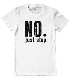 no. just stop womens t-shirt – Shirtoopia