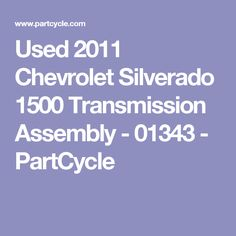 Used 2011 Chevrolet Silverado 1500 Transmission Assembly - 01343 - PartCycle