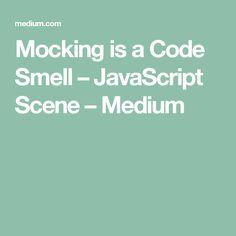 Mocking is a Code Smell – JavaScript Scene – Medium