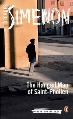 THE HANGED MAN OF SAINT-PHOLIEN by Georges Simenon -- Georges Simenon's haunting tale about the lengths to which people will go to escape from guilt, translated by Linda Coverdale as part of the new Penguin Maigret series.