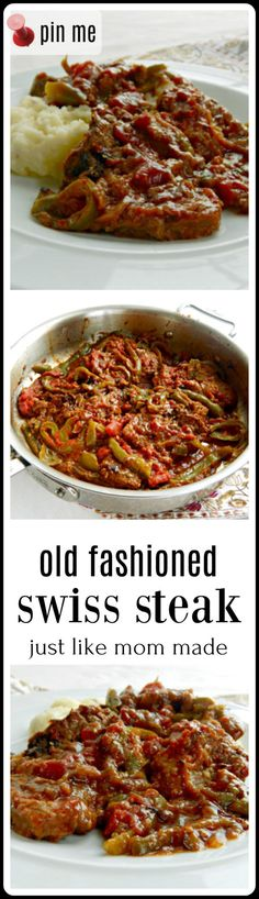 Swiss Steak: This recipe is the ONE. My Mom taught me how to make Swiss Steak when I was a child, and I'm a Grandma now, five times over. That's how old this recipe is! Good, old fashioned home cooking!