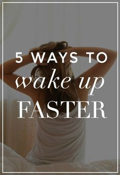 5 Ways to Wake Up Faster Every Morning!