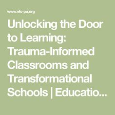 Unlocking the Door to Learning: Trauma-Informed Classrooms and Transformational Schools | Education Law Center