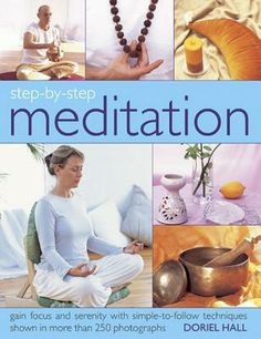 Step-By-Step Meditation: Gain Focus and Serenity with Simple-To-Follow Techniques Shown in More Than 250 Photographs