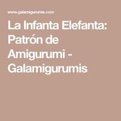 La Infanta Elefanta: Patrón de Amigurumi - Galamigurumis